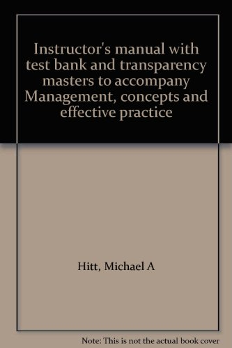 Instructor's manual with test bank and transparency masters to accompany Management, concepts and effective practice (0314972293) by Michael A Hitt