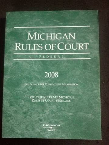 Michigan Rules of Court, Federal 2008: Thomson West