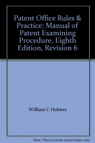 Patent Office Rules & Practice: Manual of: William C Holmes