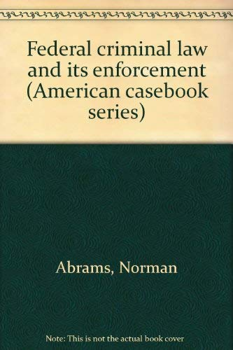 9780314981585: Federal criminal law and its enforcement (American casebook series)