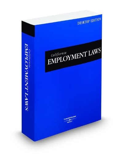 California Employment Laws, 2009 ed. (California Desktop Codes): West