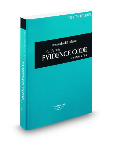 Imwinkelried & Hallahan California Evidence Code Annotated, 2009 ed. (California Desktop Codes)...