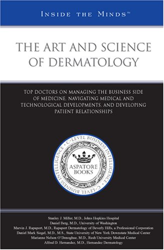9780314987051: The Art and Science of Dermatology: Top Doctors on Managing the Business Side of Medicine, Navigating Medical and Technological Developments, and Developing ... (Inside the Minds)