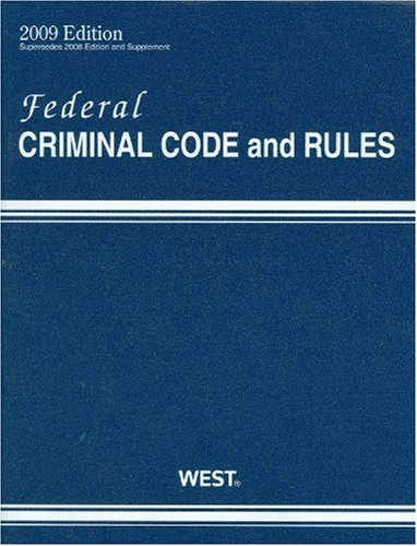 Federal Criminal Code and Rules, 2009 ed.: West