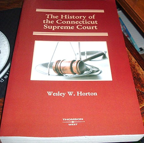 The History of the Connecticut Supreme Court, 2008 ed.: Wesley Horton