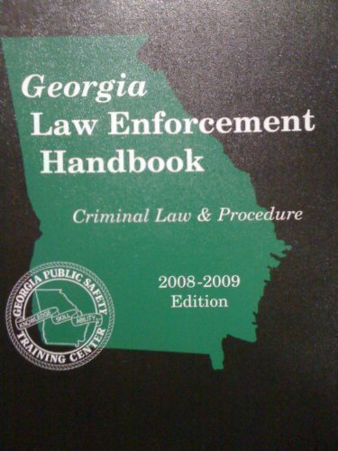 Georgia Law Enforcement Handbook, 2008-2009 Ed. (Criminal: Thomson West