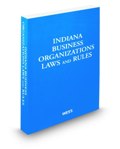 Indiana Business Organizations Laws and Rules, 2010-2011 ed. (9780314996862) by Thomson West