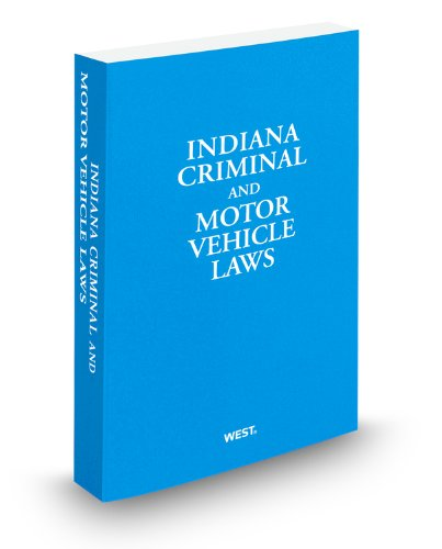 Indiana Criminal and Motor Vehicle Laws, 2011: Thomson West