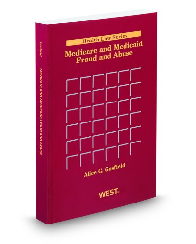 Medicare and Medicaid Fraud and Abuse, 2010 ed.: Alice Gosfield