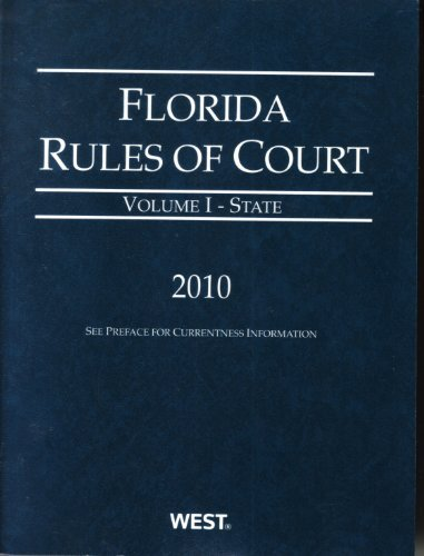 Florida Rules of Court - State, 2010 ed. (Vol. I, Florida Court Rules): West