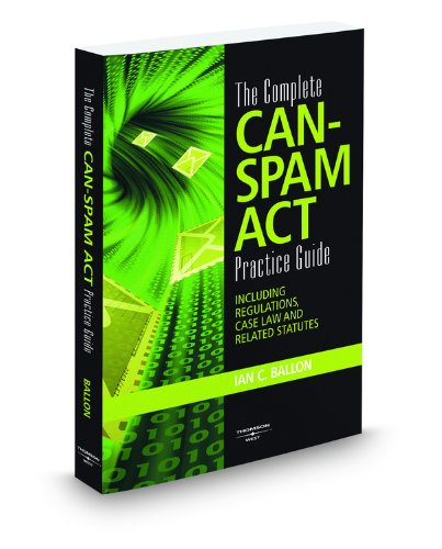 9780314999061: The Complete CAN-SPAM Act Practice Guide, 2010 ed.