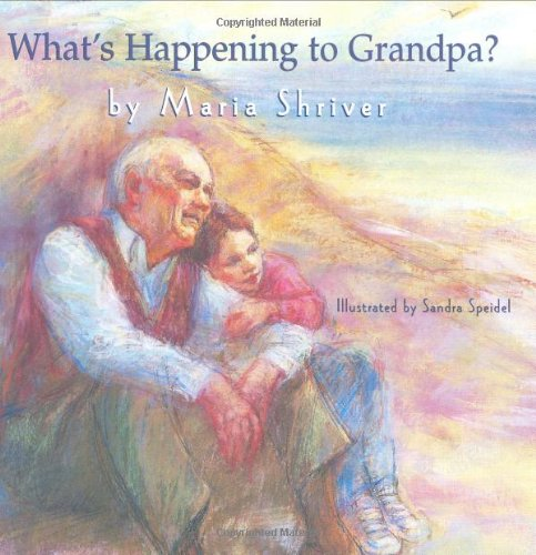 What's Happening to Grandpa?: Shriver, Maria