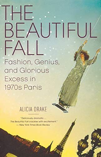 9780316001854: The Beautiful Fall: Fashion, Genius, and Glorious Excess in 1970's Paris