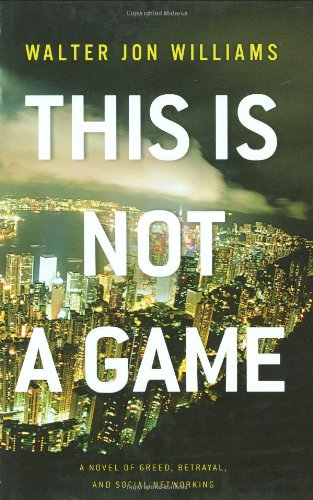 This Is Not a Game: A Novel: Williams, Walter Jon