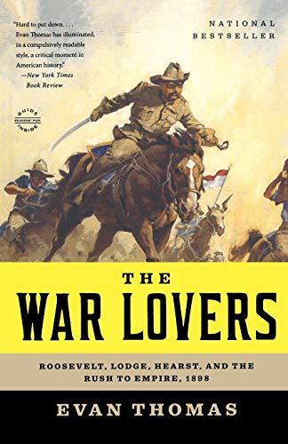 9780316004121: The War Lovers: Roosevelt, Lodge, Hearst, and the Rush to Empire, 1898