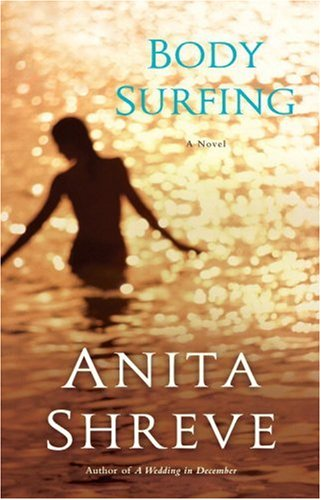 9780316004572: Body surfing : a novel / by Anita Shreve