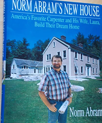 9780316004879: Norm Abram's New House/America's Favorite Carpenter and His Wife, Laura, Build Their Dream Home