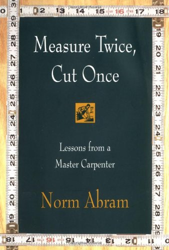 9780316004947: Measure Twice, Cut Once: Lessons from a Master Carpenter