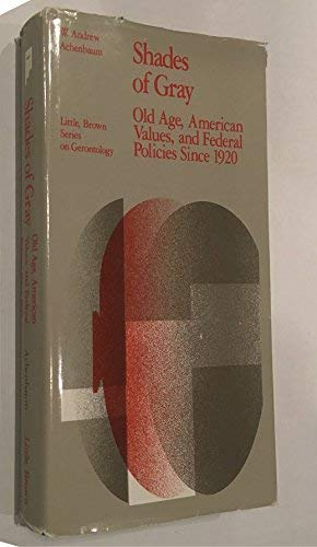 9780316006521: Shades of Gray: Old Age, American Values, and Federal Policies Since 1920