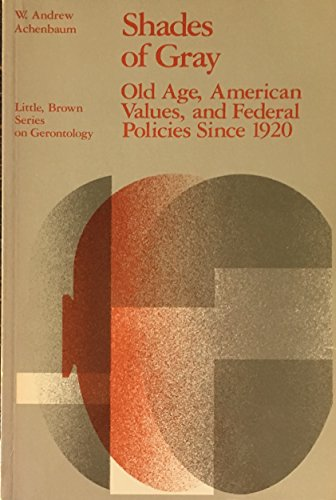 9780316006545: Shades of gray: Old age, American values, and Federal policies since 1920 (Little, Brown series on gerontology)
