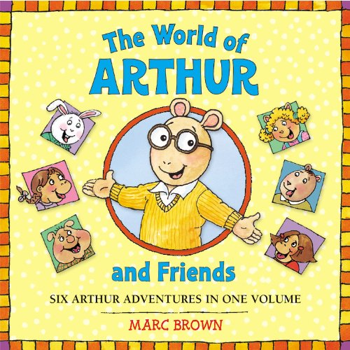 The World of Arthur and Friends: Six Arthur Adventures in One Volume: Brown, Marc