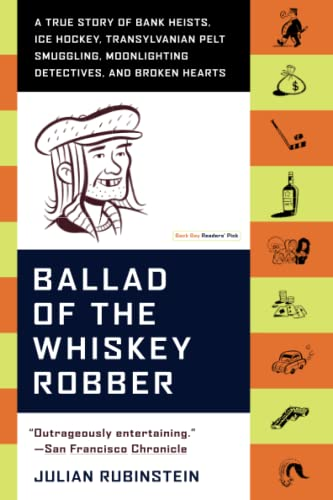9780316010733: Ballad of the Whiskey Robber: A True Story of Bank Heists, Ice Hockey, Transylvanian Pelt Smuggling, Moonlighting Detectives, and Broken Hearts