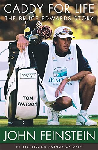 Caddy for Life: The Bruce Edwards Story: Feinstein, John