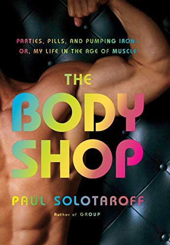 9780316011013: The Body Shop: Parties, Pills, and Pumping Iron - Or, My Life in the Age of Muscle