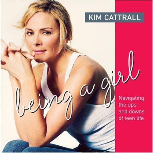 Being a Girl: Navigating the Ups and: Kim Cattrall; Amy