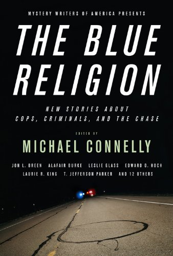 The Blue Religion: New Stories About Cops, Criminals and the Chase: Michael Connelly