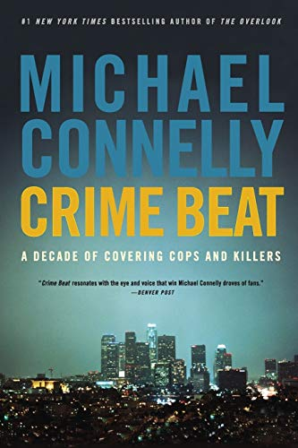9780316012799: Crime Beat: A Decade of Covering Cops and Killers