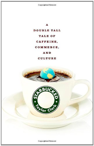 9780316013482: Starbucked: A Double Tall Tale of Caffeine, Commerce, and Culture