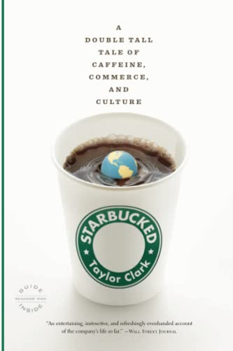 Starbucked: A Double Tall Tale of Caffeine, Commerce, and Culture: Clark, Taylor