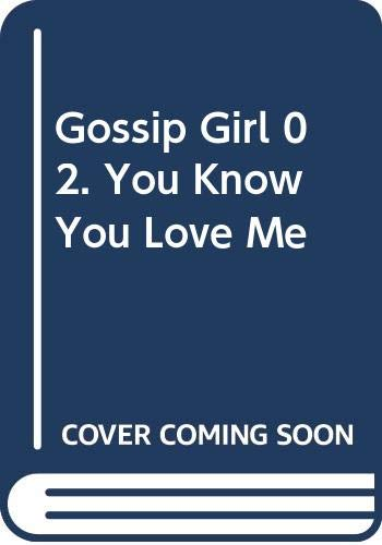 9780316014052: Gossip Girl 02. You Know You Love Me