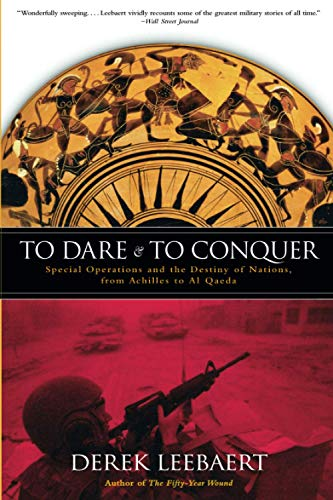 9780316014236: To Dare and to Conquer: Special Operations and the Destiny of Nations, from Achilles to Al Qaeda