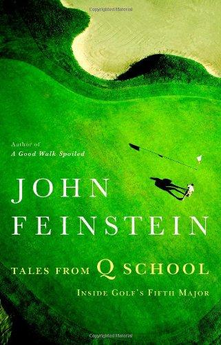 Tales from Q School : Inside Golf's Fifth Major: Feinstein, John