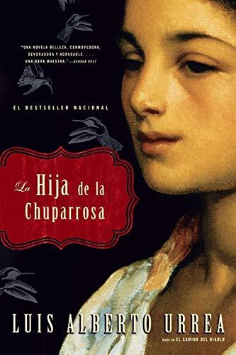 La Hija de la Chuparrosa (Spanish Edition) (0316014346) by Luis Alberto Urrea
