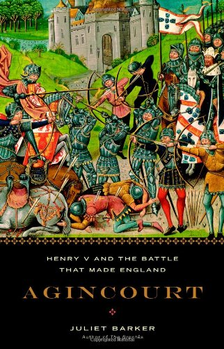 Agincourt: Henry V and the Battle That Made England: Barker, Juliet