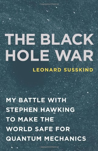 The Black Hole War. My Battle with Stephen Hawking to Make the World Safe for Quantum Mechanics