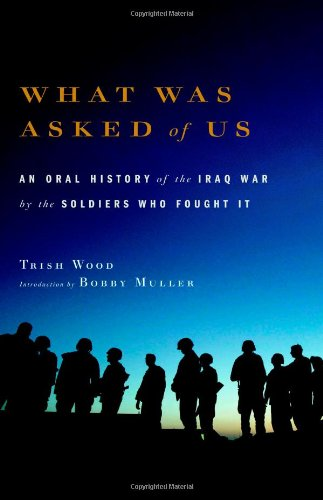 What Was Asked Of Us : An Oral History Of The Iraq War By The Soldiers Who Fought It
