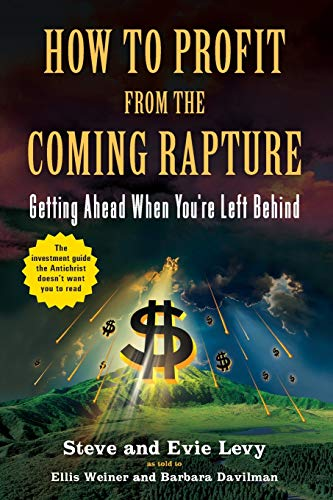 9780316017305: How to Profit From the Coming Rapture: Getting Ahead When You're Left Behind