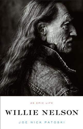 Willie Nelson an epic life: Joe Nick Patoski