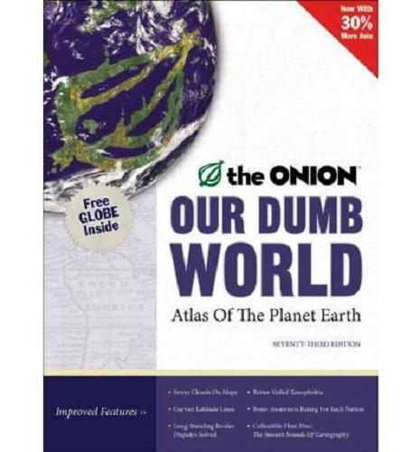 9780316018425: Our Dumb World: The Onion's Atlas of the Planet Earth, 73rd Edition