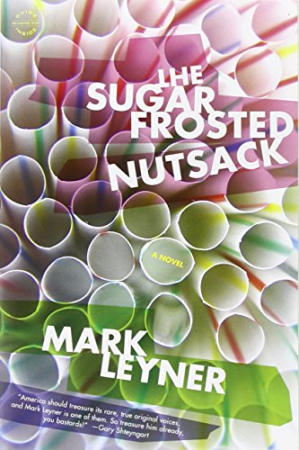 The Sugar Frosted Nutsack: A Novel (031601897X) by Mark Leyner