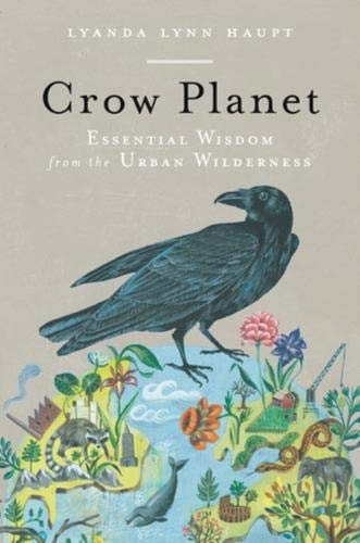 9780316019101: Crow Planet: Essential Wisdom from the Urban Wilderness