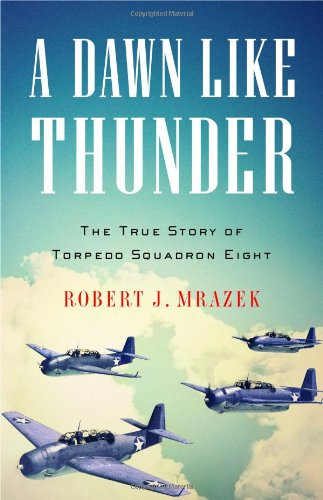 A Dawn LIke Thunder the true story of torpedo squadron Eight