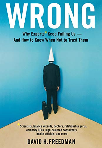 9780316023788: Wrong: Why experts* keep failing us--and how to know when not to trust them *Scientists, finance wizards, doctors, relationship gurus, celebrity CEOs, ... consultants, health officials and more