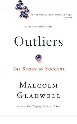 Outliers: The Story of Success: Gladwell, Malcolm