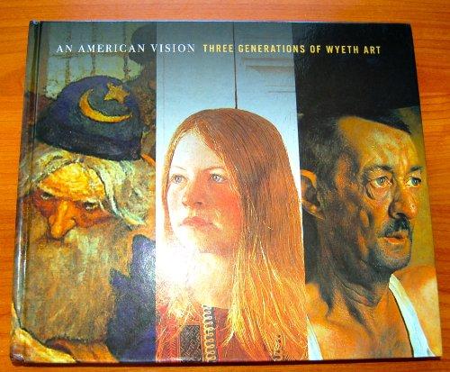 9780316025379: An American Vision Three Generations of Wyeth Art