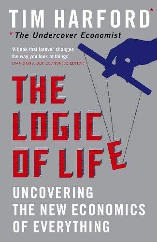 9780316027564: The Logic Of Life: Uncovering the New Economics of Everything